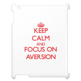 Keep calm and focus on AVERSION Cover For The iPad