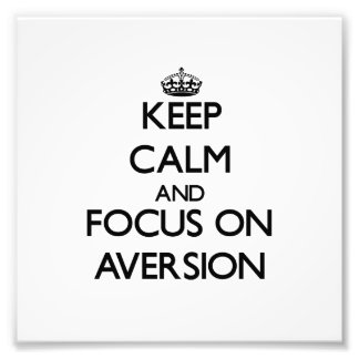 Keep Calm And Focus On Aversion Photo