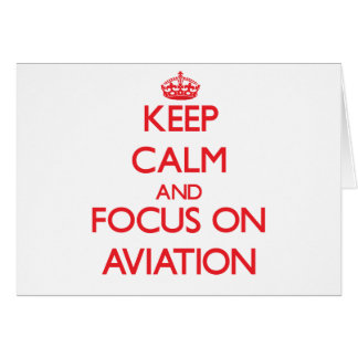 Keep calm and focus on AVIATION Greeting Card