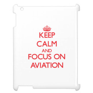 Keep calm and focus on AVIATION Cover For The iPad