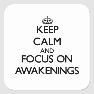 Keep Calm And Focus On Awakenings Square Sticker