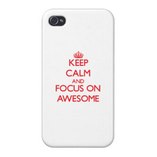 Keep calm and focus on AWESOME iPhone 4 Cases
