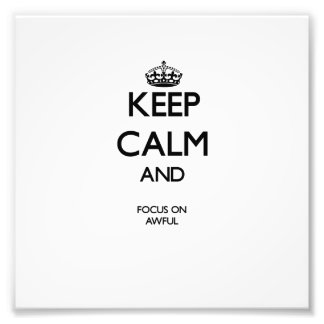 Keep Calm And Focus On Awful Photo Print