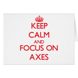Keep calm and focus on AXES Greeting Card