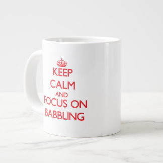 Keep Calm and focus on Babbling 20 Oz Large Ceramic Coffee Mug