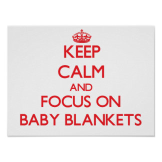 Keep Calm and focus on Baby Blankets Posters