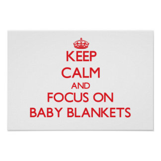 Keep Calm and focus on Baby Blankets Print