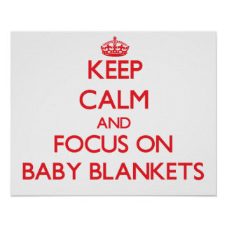Keep Calm and focus on Baby Blankets Poster