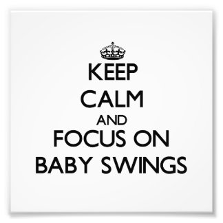 Keep Calm and focus on Baby Swings Art Photo