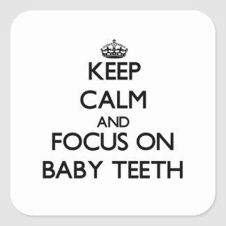 Keep Calm and focus on Baby Teeth Square Sticker