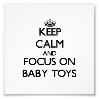 Keep Calm and focus on Baby Toys Photographic Print
