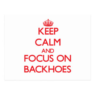 Keep Calm and focus on Backhoes Postcards