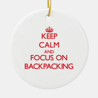 Keep Calm and focus on Backpacking Ornament