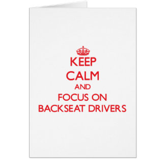 Keep Calm and focus on Backseat Drivers Greeting Card