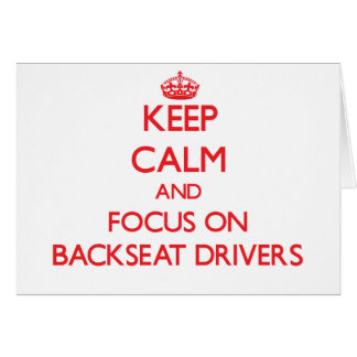 Keep Calm and focus on Backseat Drivers Greeting Cards