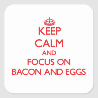 Keep Calm and focus on Bacon And Eggs Sticker
