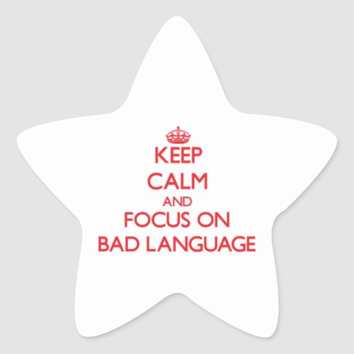 Keep Calm and focus on Bad Language Star Stickers