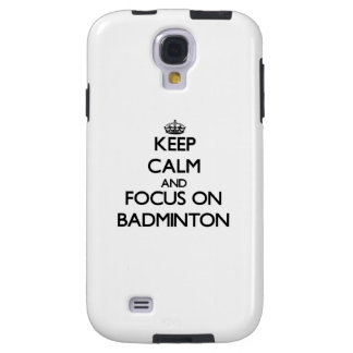 Keep Calm and focus on Badminton Galaxy S4 Case