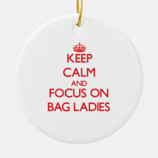Keep Calm and focus on Bag Ladies Ornaments
