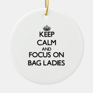 Keep Calm and focus on Bag Ladies Ornament