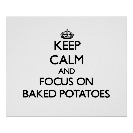 Keep Calm and focus on Baked Potatoes Poster