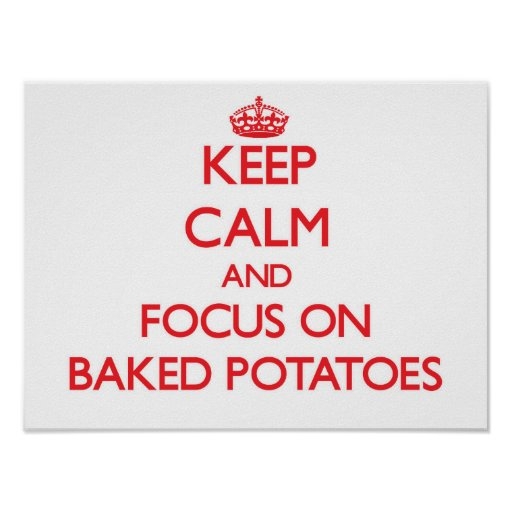 Keep Calm and focus on Baked Potatoes Print