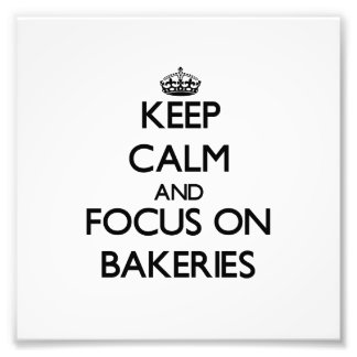 Keep Calm and focus on Bakeries Photographic Print