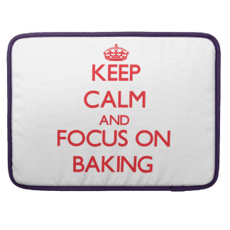 Keep Calm and focus on Baking Sleeves For MacBook Pro