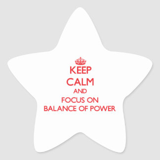 Keep Calm and focus on Balance Of Power Star Sticker