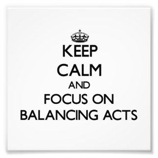 Keep Calm and focus on Balancing Acts Photograph