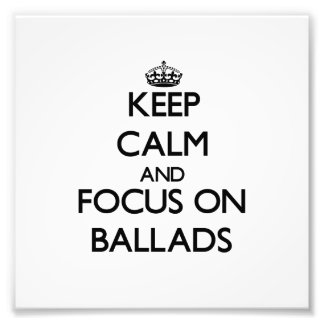 Keep Calm and focus on Ballads Photograph