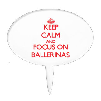Keep Calm and focus on Ballerinas Cake Topper