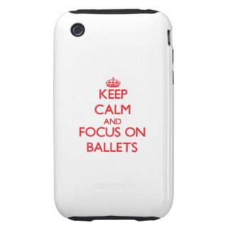 Keep Calm and focus on Ballets iPhone 3 Tough Covers