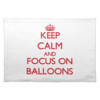 Keep Calm and focus on Balloons Place Mat