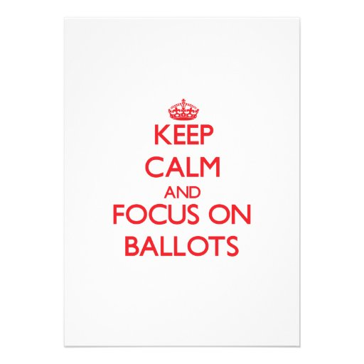 Keep Calm and focus on Ballots Invites