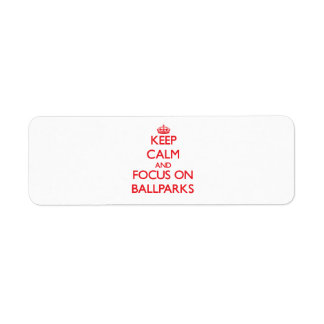 Keep Calm and focus on Ballparks Return Address Labels