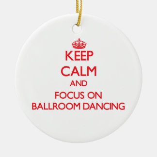 Keep Calm and focus on Ballroom Dancing Double-Sided Ceramic Round Christmas Ornament