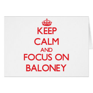 Keep Calm and focus on Baloney Greeting Card