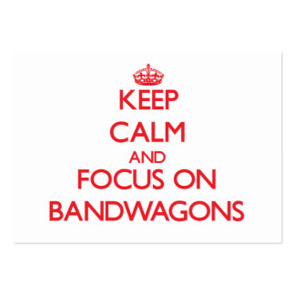 Keep Calm and focus on Bandwagons Business Cards