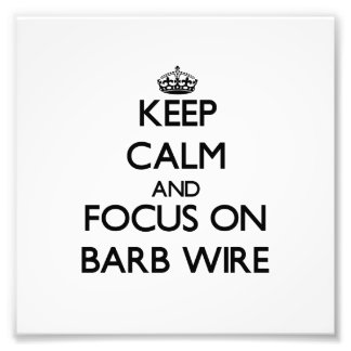 Keep Calm and focus on Barb Wire Photo Print