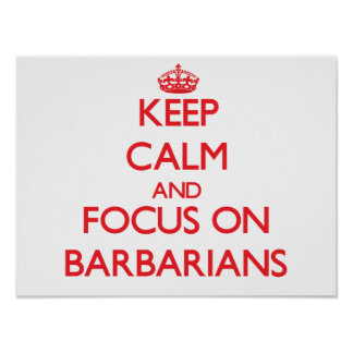 Keep Calm and focus on Barbarians Print