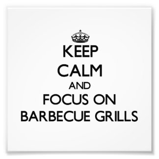 Keep Calm and focus on Barbecue Grills Photo Art