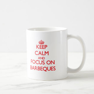 Keep Calm and focus on Barbeques Classic White Coffee Mug