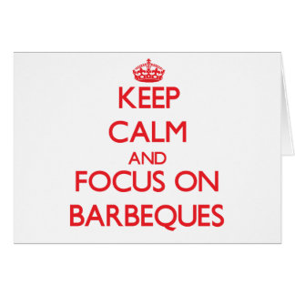 Keep Calm and focus on Barbeques Greeting Card