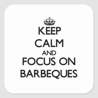 Keep Calm and focus on Barbeques Square Sticker