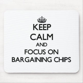 Keep Calm and focus on Bargaining Chips Mouse Pad