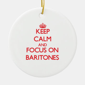 Keep Calm and focus on Baritones Double-Sided Ceramic Round Christmas Ornament