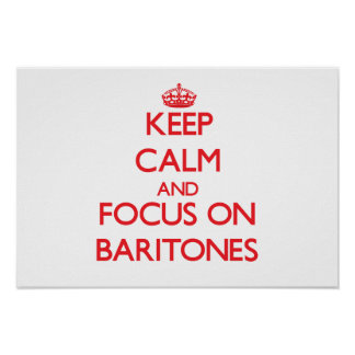 Keep Calm and focus on Baritones Poster