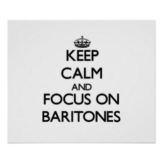 Keep Calm and focus on Baritones Posters