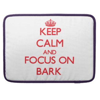Keep Calm and focus on Bark Sleeves For MacBook Pro